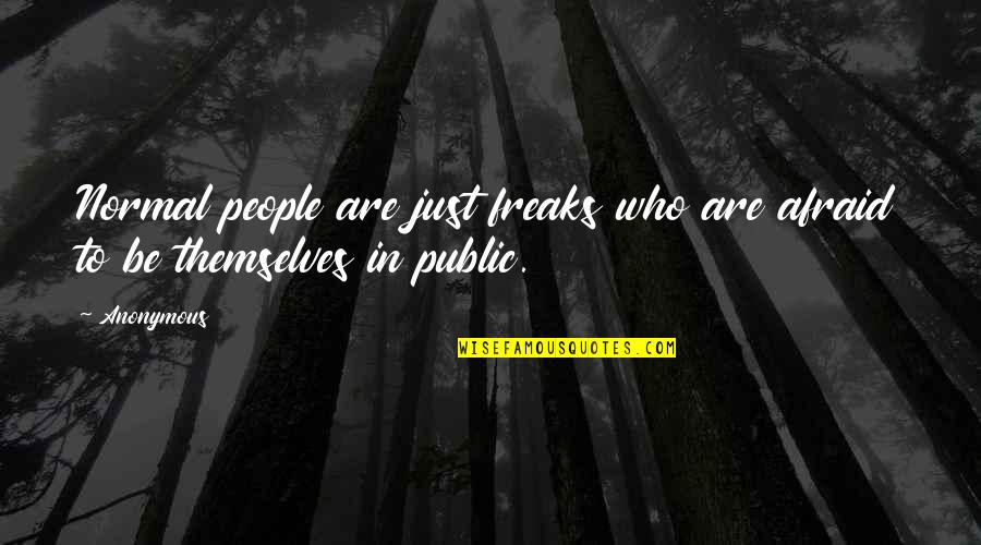 Conformity In Society Quotes By Anonymous: Normal people are just freaks who are afraid