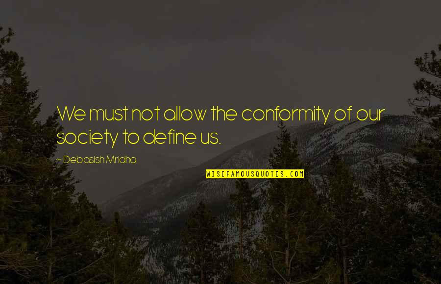 Conformity In Society Quotes By Debasish Mridha: We must not allow the conformity of our