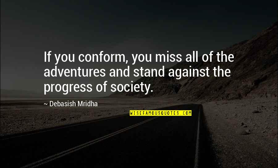 Conformity In Society Quotes By Debasish Mridha: If you conform, you miss all of the