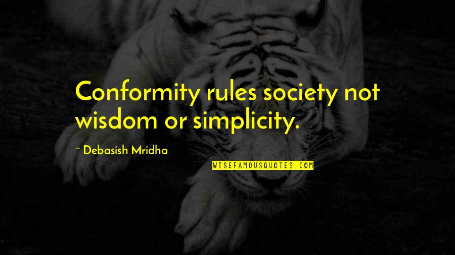 Conformity In Society Quotes By Debasish Mridha: Conformity rules society not wisdom or simplicity.
