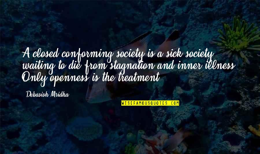 Conformity In Society Quotes By Debasish Mridha: A closed conforming society is a sick society