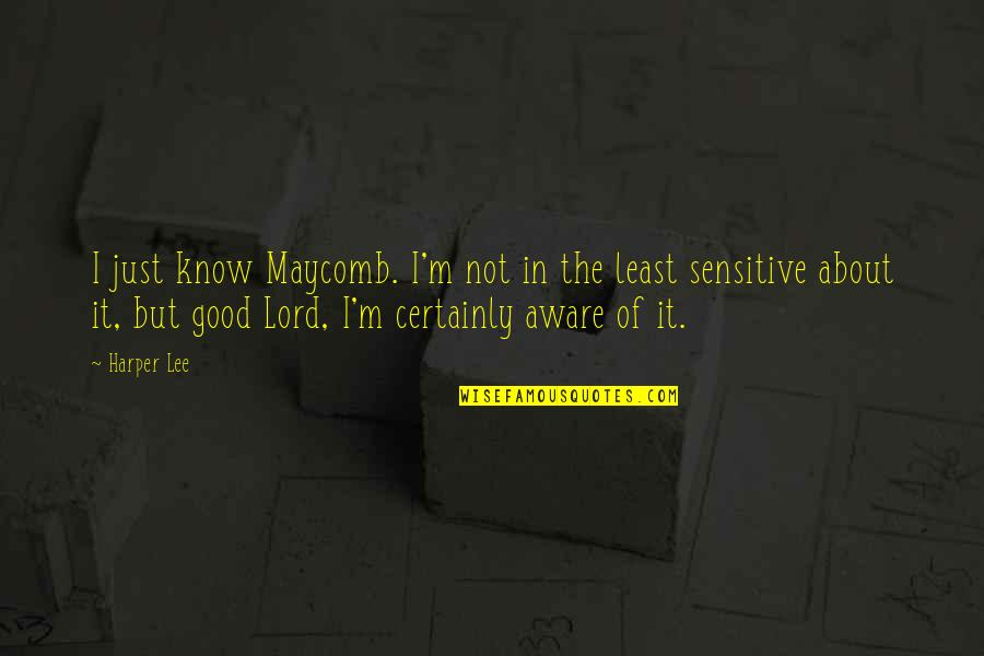 Conformity In Society Quotes By Harper Lee: I just know Maycomb. I'm not in the