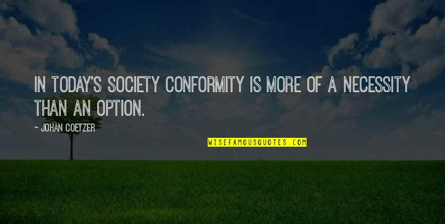 Conformity In Society Quotes By Johan Coetzer: In today's society conformity is more of a