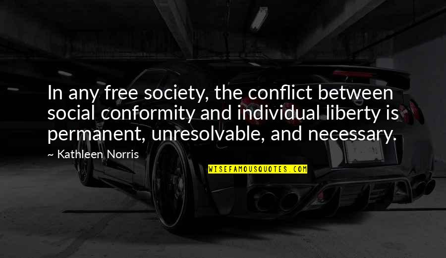 Conformity In Society Quotes By Kathleen Norris: In any free society, the conflict between social
