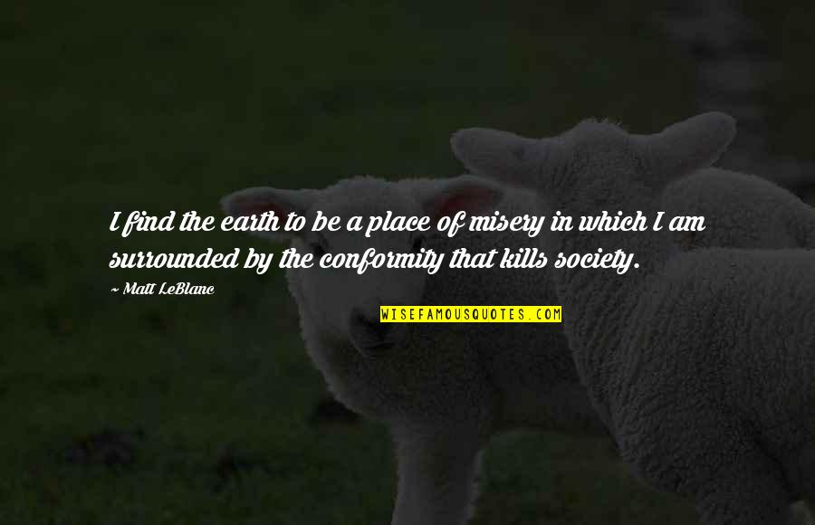 Conformity In Society Quotes By Matt LeBlanc: I find the earth to be a place
