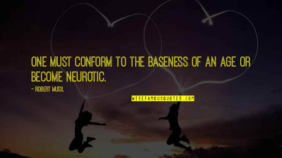 Conformity In Society Quotes By Robert Musil: One must conform to the baseness of an
