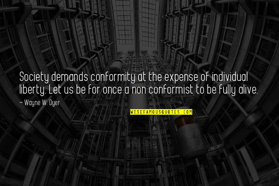 Conformity In Society Quotes By Wayne W. Dyer: Society demands conformity at the expense of individual