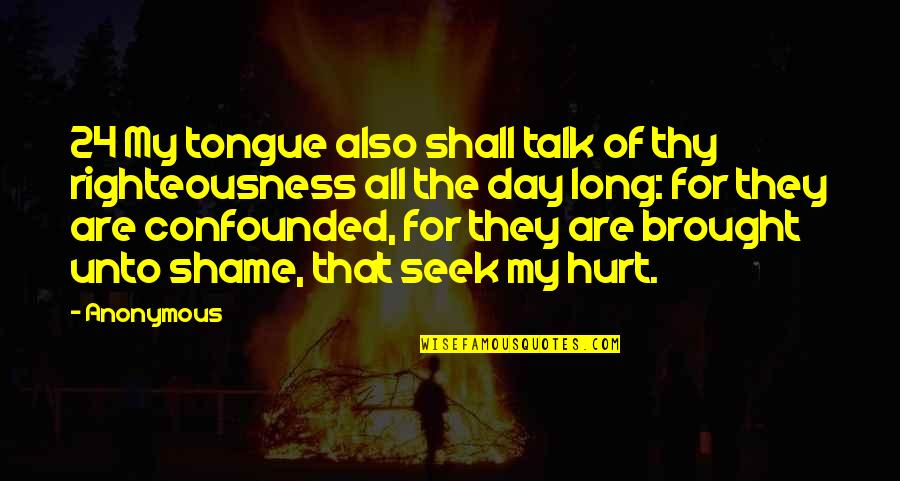 Confounded Quotes By Anonymous: 24 My tongue also shall talk of thy