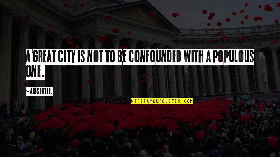 Confounded Quotes By Aristotle.: A great city is not to be confounded