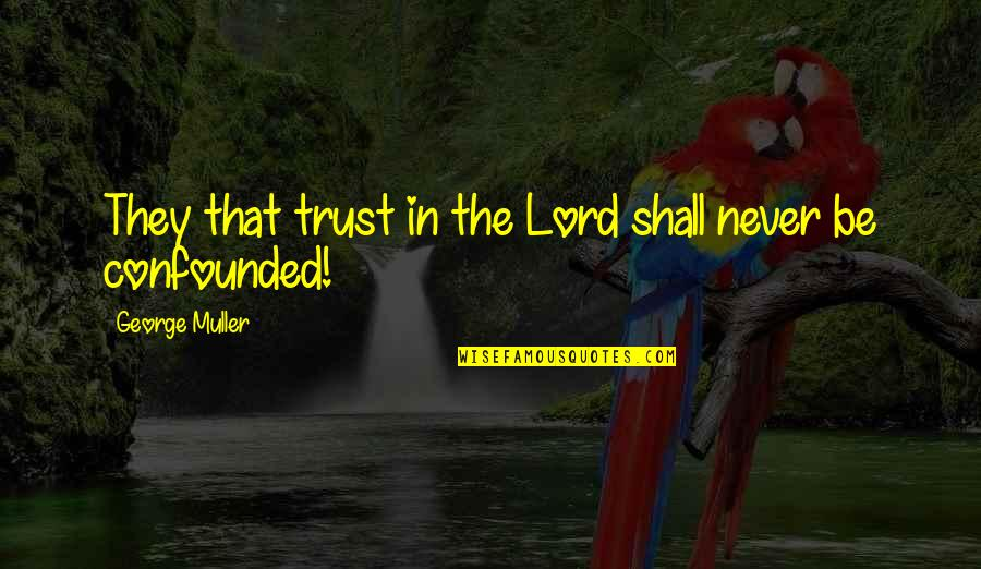 Confounded Quotes By George Muller: They that trust in the Lord shall never