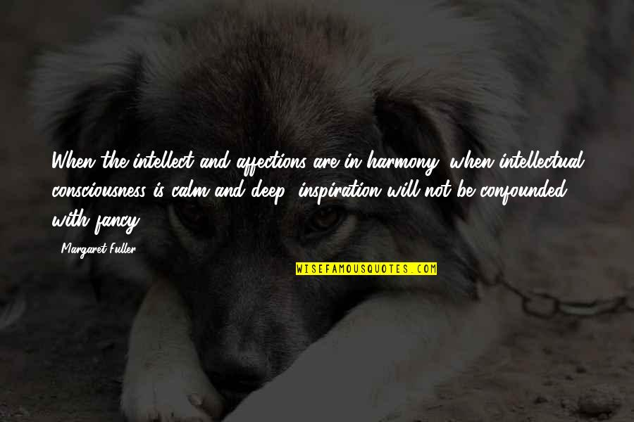 Confounded Quotes By Margaret Fuller: When the intellect and affections are in harmony;
