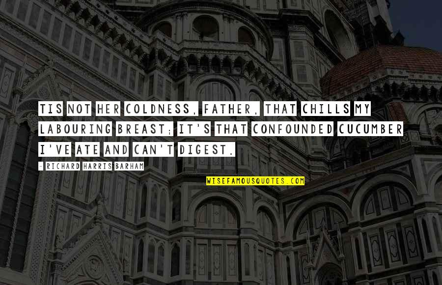 Confounded Quotes By Richard Harris Barham: Tis not her coldness, father, That chills my