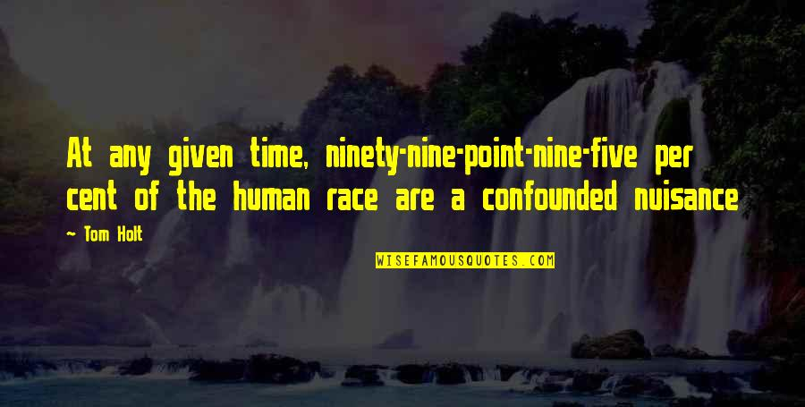 Confounded Quotes By Tom Holt: At any given time, ninety-nine-point-nine-five per cent of