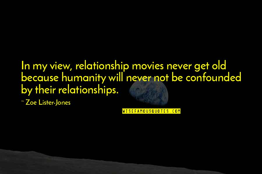 Confounded Quotes By Zoe Lister-Jones: In my view, relationship movies never get old