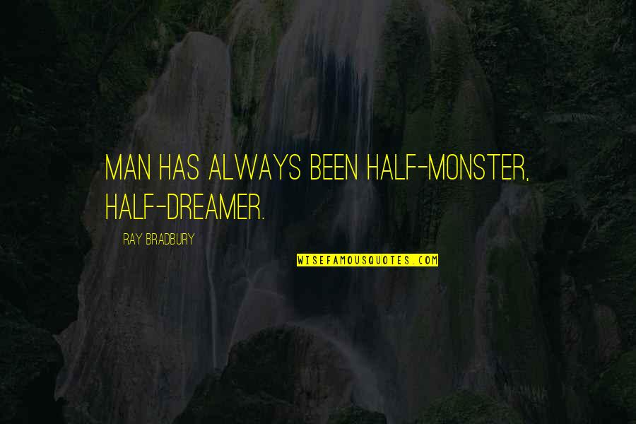Confronting Death Quotes By Ray Bradbury: Man has always been half-monster, half-dreamer.