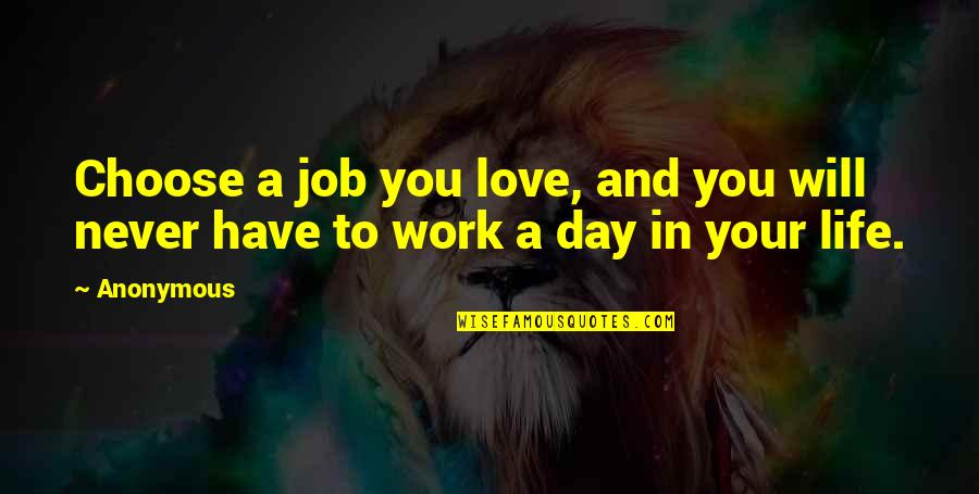 Confucious Quotes By Anonymous: Choose a job you love, and you will