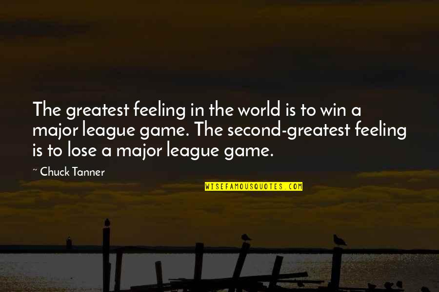 Confucius Philosophies Quotes By Chuck Tanner: The greatest feeling in the world is to