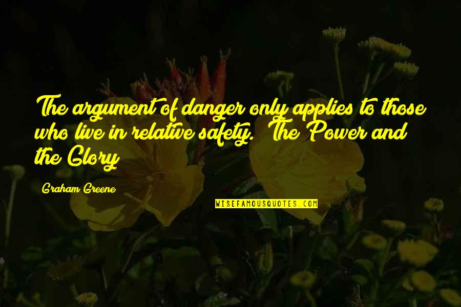 Confucius Philosophies Quotes By Graham Greene: The argument of danger only applies to those