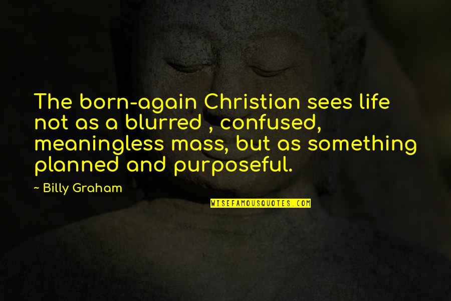 Confused Life Quotes By Billy Graham: The born-again Christian sees life not as a