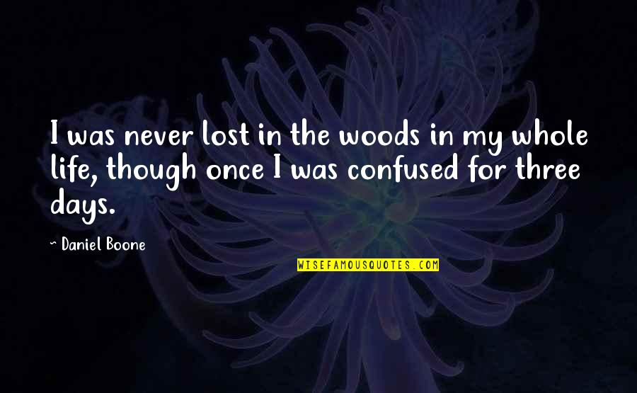 Confused Life Quotes By Daniel Boone: I was never lost in the woods in