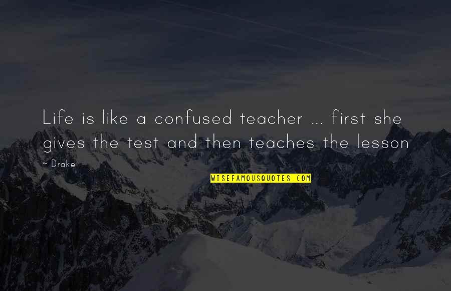 Confused Life Quotes By Drake: Life is like a confused teacher ... first