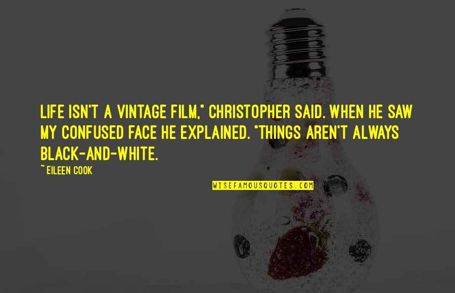 """Confused Life Quotes By Eileen Cook: Life isn't a vintage film,"""" Christopher said. When"""