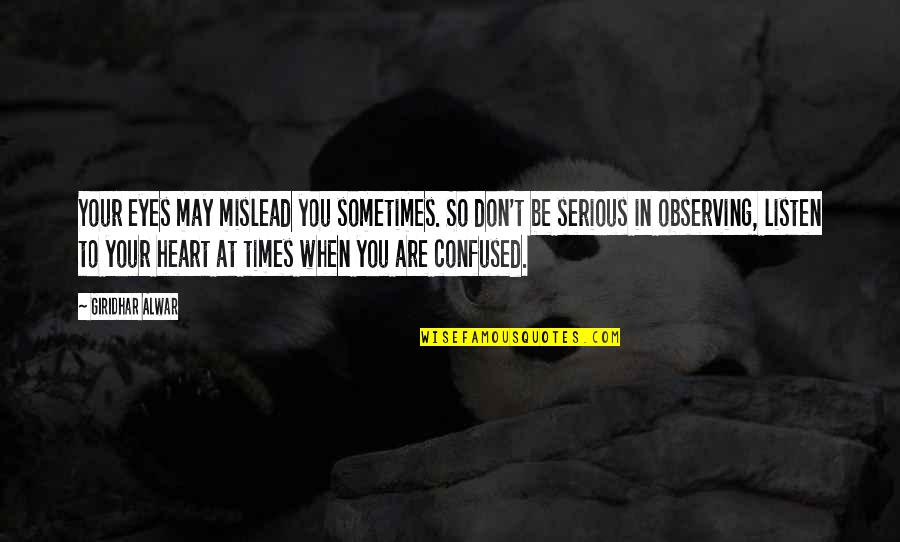 Confused Life Quotes By Giridhar Alwar: Your eyes may mislead you sometimes. So don't