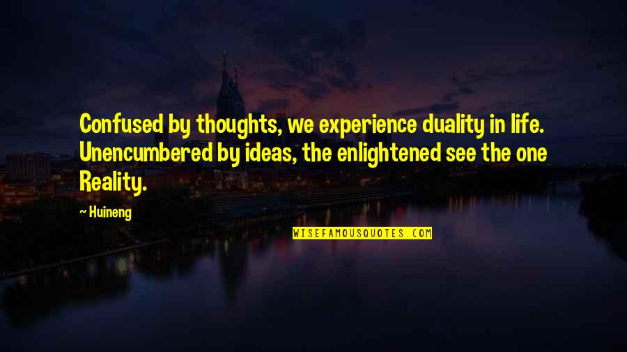 Confused Life Quotes By Huineng: Confused by thoughts, we experience duality in life.