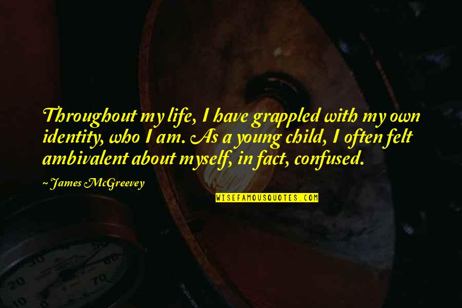 Confused Life Quotes By James McGreevey: Throughout my life, I have grappled with my