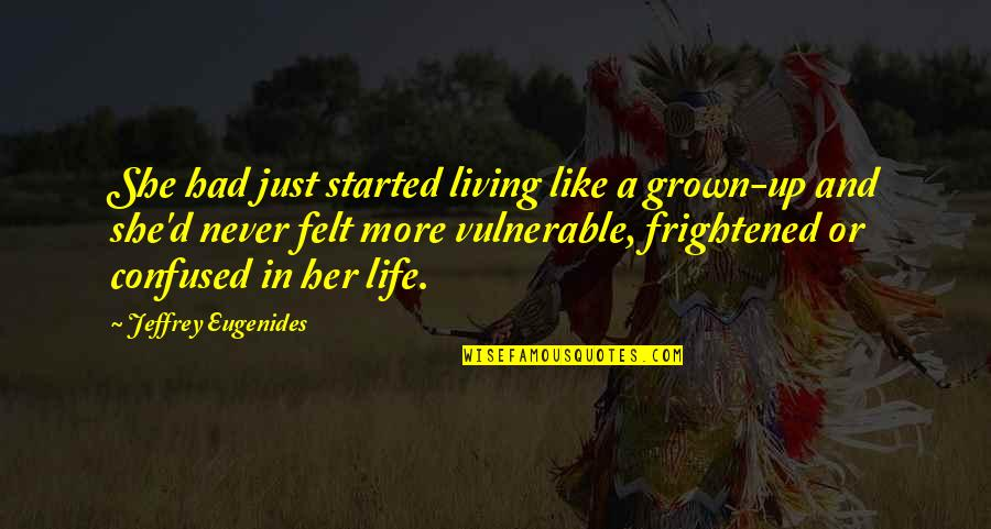 Confused Life Quotes By Jeffrey Eugenides: She had just started living like a grown-up