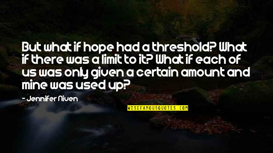 Confused Life Quotes By Jennifer Niven: But what if hope had a threshold? What