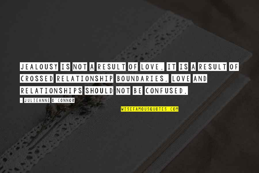 Confused Life Quotes By Julieanne O'Connor: Jealousy is not a result of love. It