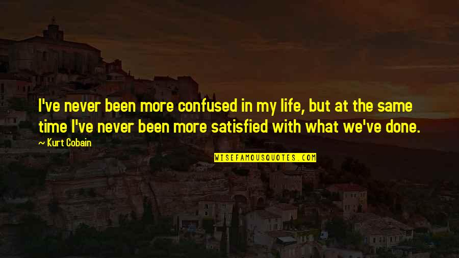 Confused Life Quotes By Kurt Cobain: I've never been more confused in my life,