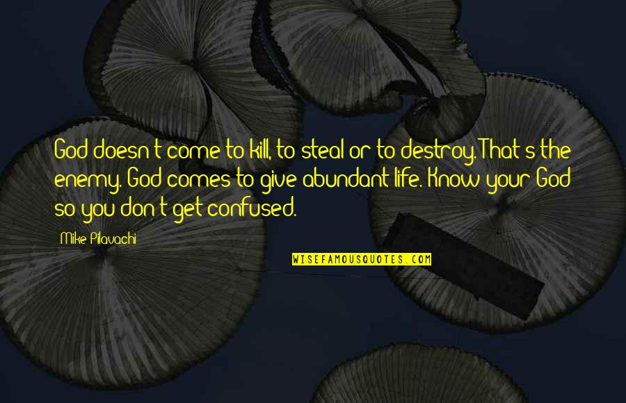 Confused Life Quotes By Mike Pilavachi: God doesn't come to kill, to steal or