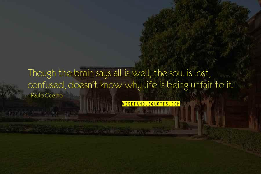 Confused Life Quotes By Paulo Coelho: Though the brain says all is well, the
