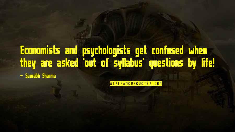 Confused Life Quotes By Saurabh Sharma: Economists and psychologists get confused when they are