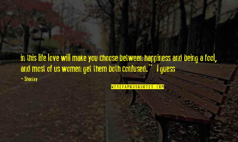 Confused Life Quotes By Shantay: in this life love will make you choose