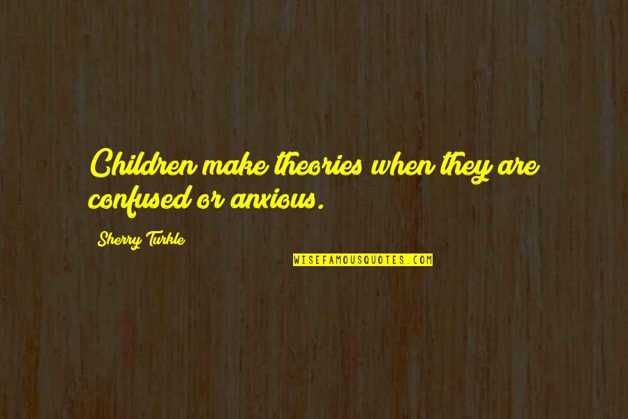 Confused Life Quotes By Sherry Turkle: Children make theories when they are confused or