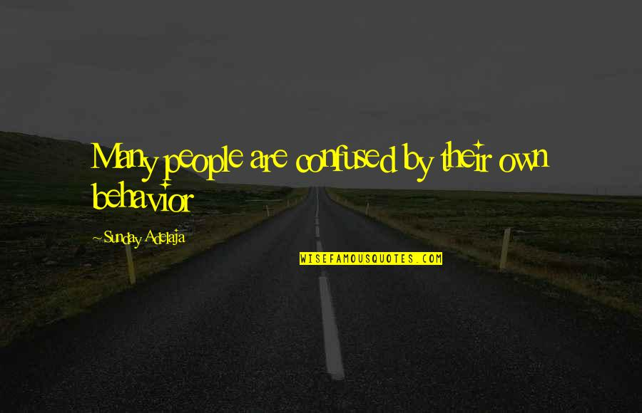 Confused Life Quotes By Sunday Adelaja: Many people are confused by their own behavior