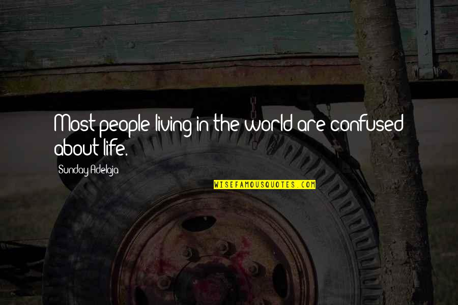Confused Life Quotes By Sunday Adelaja: Most people living in the world are confused
