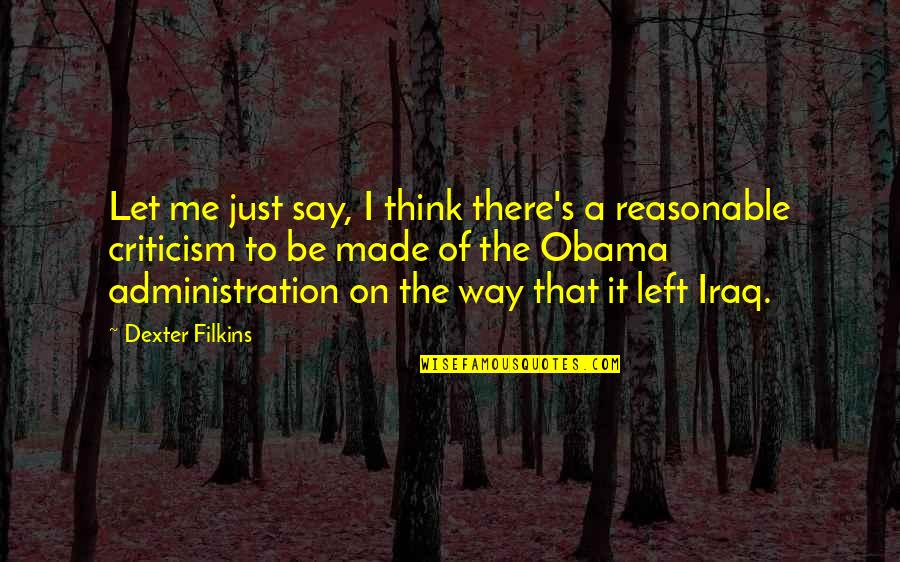 Confusing Old Quotes By Dexter Filkins: Let me just say, I think there's a