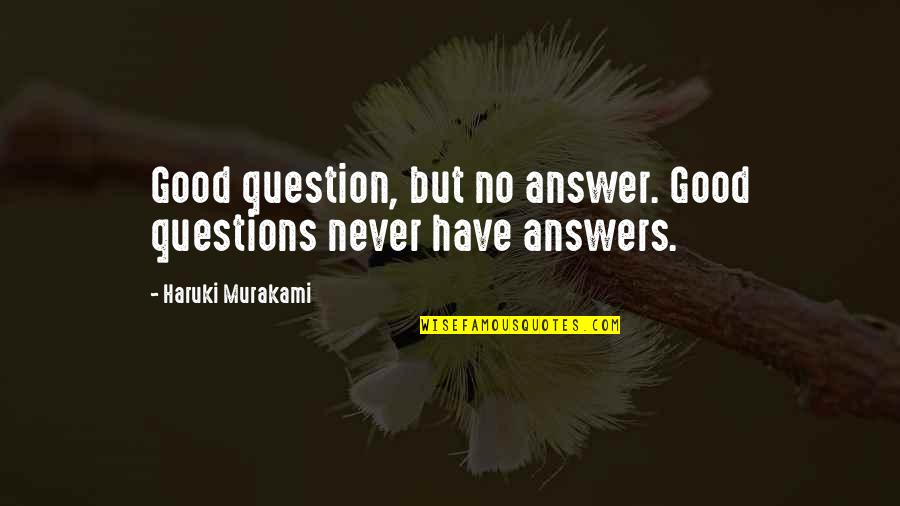 Confusing Old Quotes By Haruki Murakami: Good question, but no answer. Good questions never