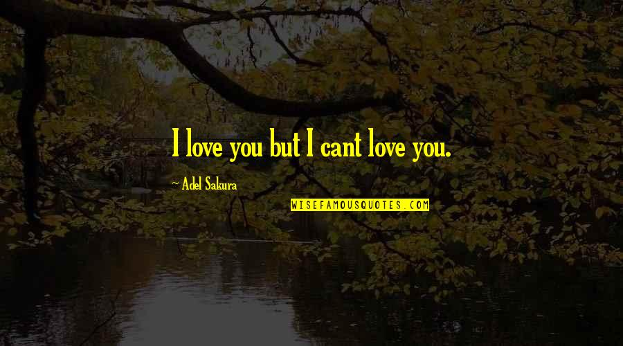 Confusion In Love Quotes By Adel Sakura: I love you but I cant love you.