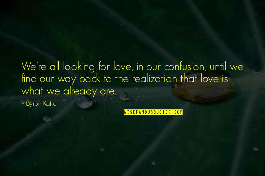 Confusion In Love Quotes By Byron Katie: We're all looking for love, in our confusion,