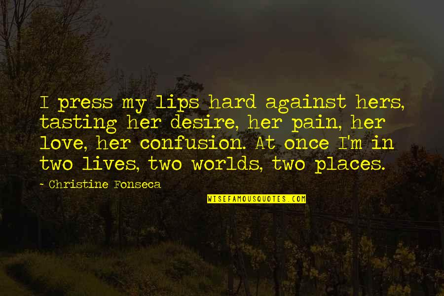 Confusion In Love Quotes By Christine Fonseca: I press my lips hard against hers, tasting