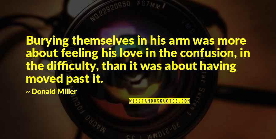 Confusion In Love Quotes By Donald Miller: Burying themselves in his arm was more about