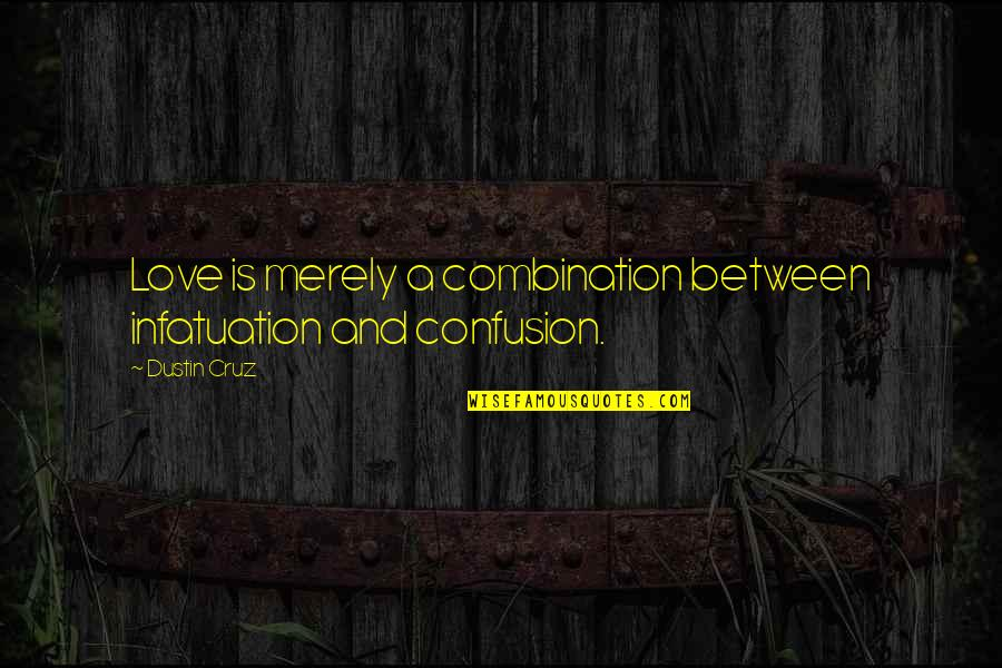 Confusion In Love Quotes By Dustin Cruz: Love is merely a combination between infatuation and