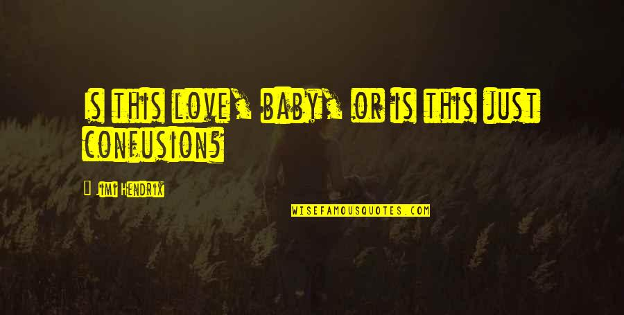 Confusion In Love Quotes By Jimi Hendrix: Is this love, baby, or is this just