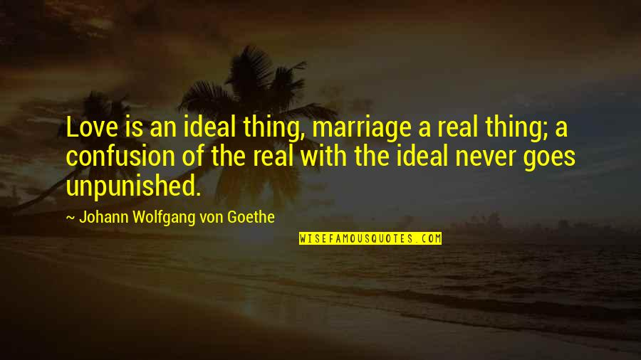 Confusion In Love Quotes By Johann Wolfgang Von Goethe: Love is an ideal thing, marriage a real