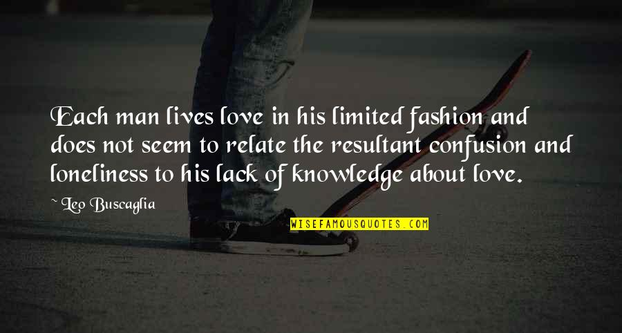 Confusion In Love Quotes By Leo Buscaglia: Each man lives love in his limited fashion